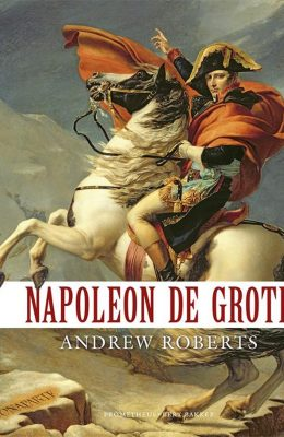 Andrew Roberts Napoleon de Grote