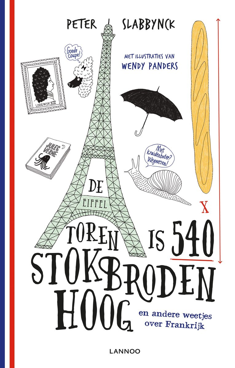 Peter Slabbynck De Eiffeltoren is 540 stokbroden hoog en andere weetjes over Frankrijk