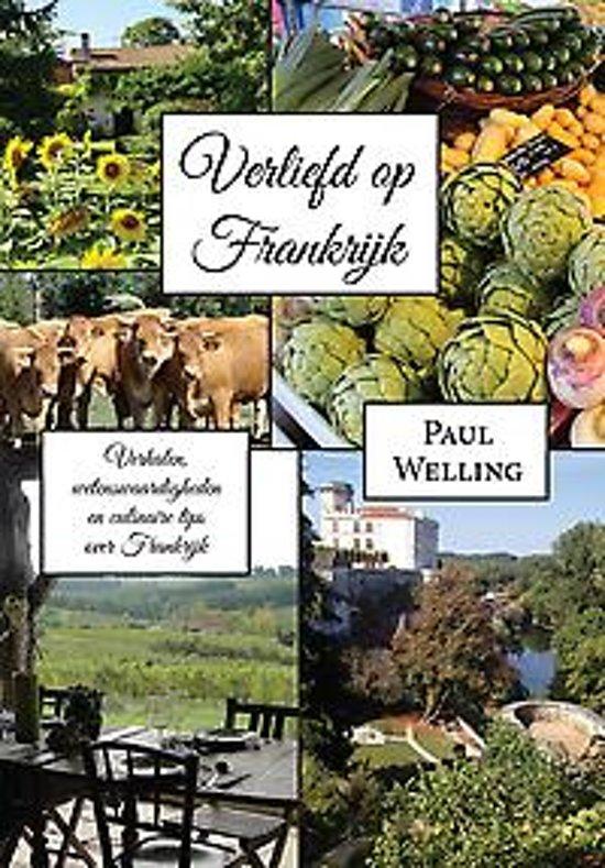 Paul Welling - Verliefd op Frankrijk - verhalen, wetenswaardigheden en culinaire tips over Frankrijk