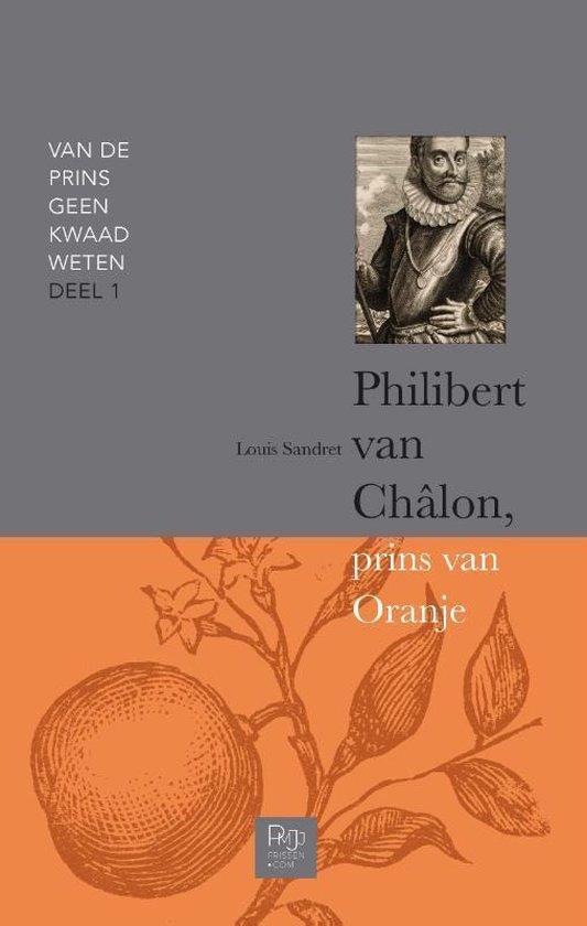 Peter Frissen Van De Prins Geen Kwaad Weten 1 Philibert Van Châlon, Prins Van Oranje
