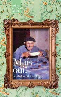 Mais oui! Verhalen uit Frankrijk. Interview met schrijfster Asjha van den Akker